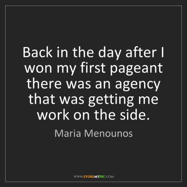 Maria Menounos: Back in the day after I won my first pageant there was...
