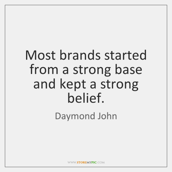 Most brands started from a strong base and kept a strong belief.