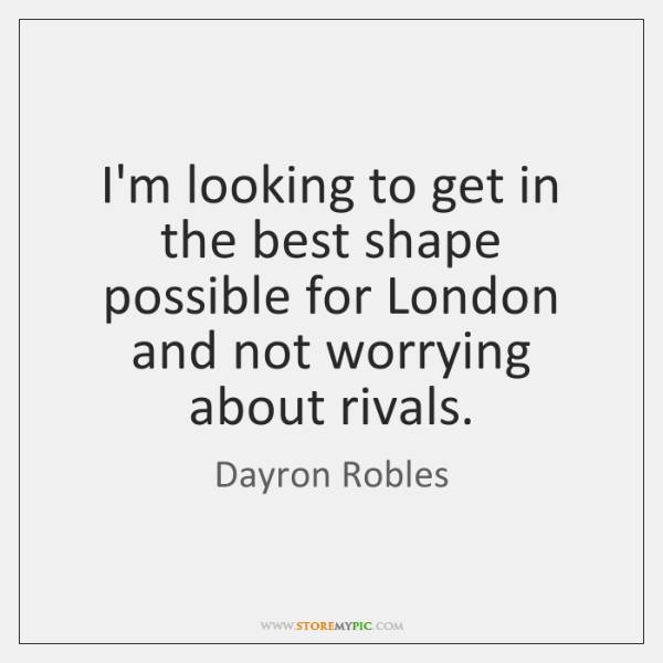I'm looking to get in the best shape possible for London and ...