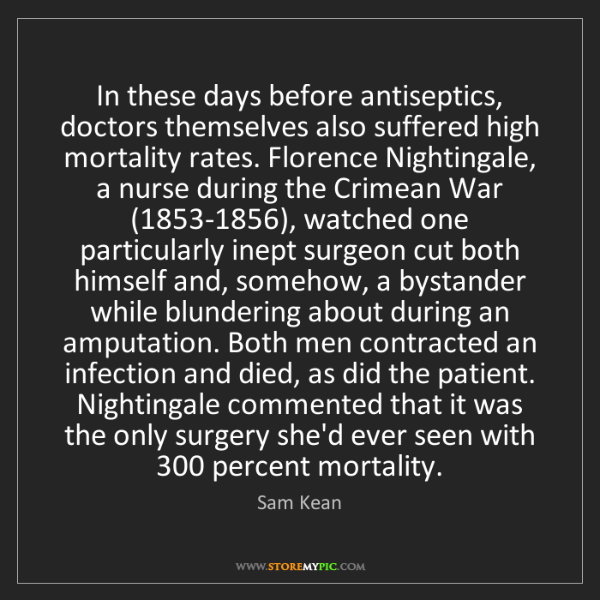 Sam Kean: In these days before antiseptics, doctors themselves...