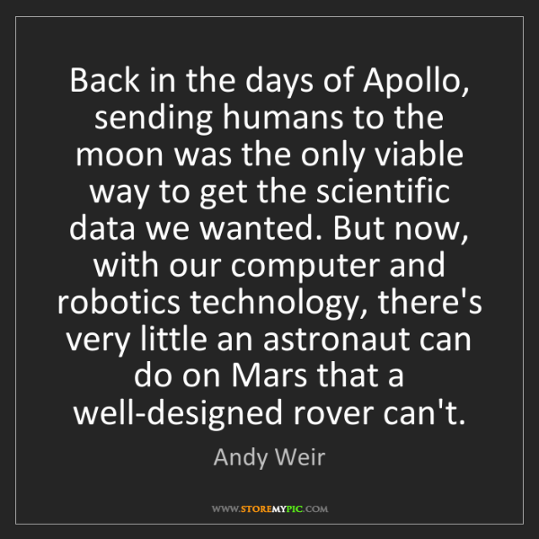 Andy Weir: Back in the days of Apollo, sending humans to the moon...