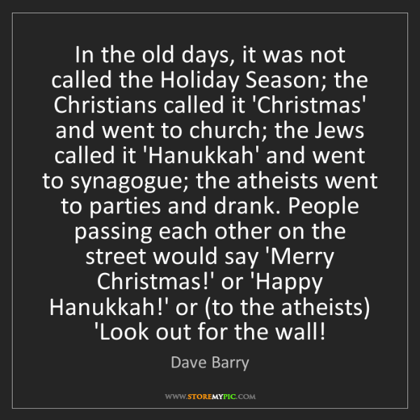 Dave Barry: In the old days, it was not called the Holiday Season;...