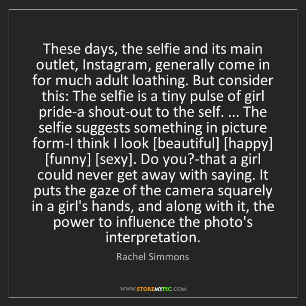 Rachel Simmons: These days, the selfie and its main outlet, Instagram,...