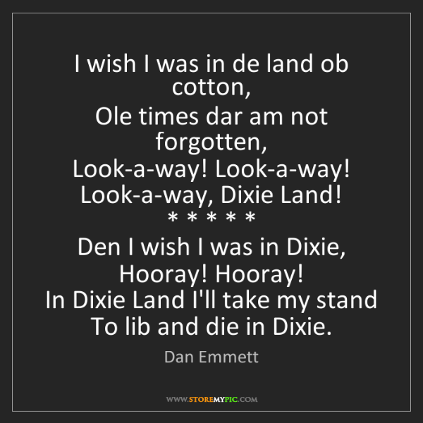 Dan Emmett: I wish I was in de land ob cotton,  Ole times dar am...