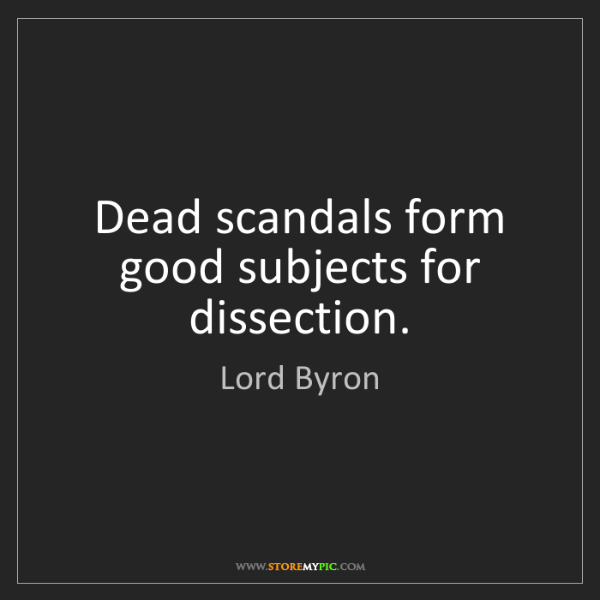 Lord Byron: Dead scandals form good subjects for dissection.