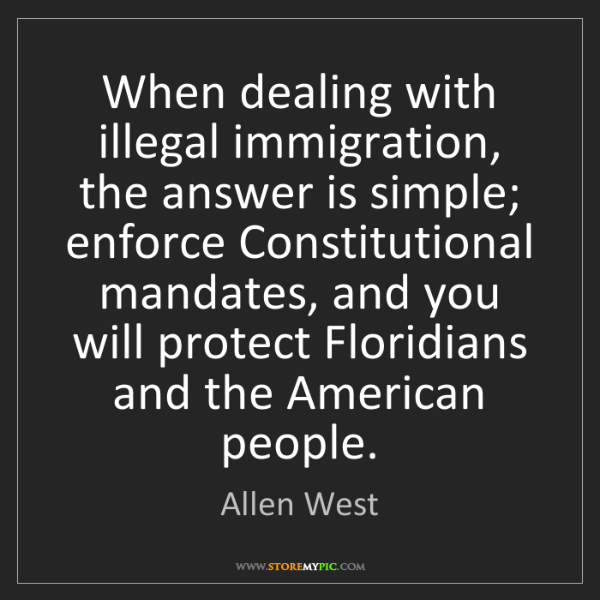 Allen West: When dealing with illegal immigration, the answer is...