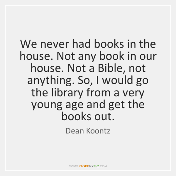 We never had books in the house. Not any book in our ...