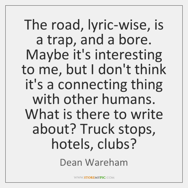 The road, lyric-wise, is a trap, and a bore. Maybe it's interesting ...