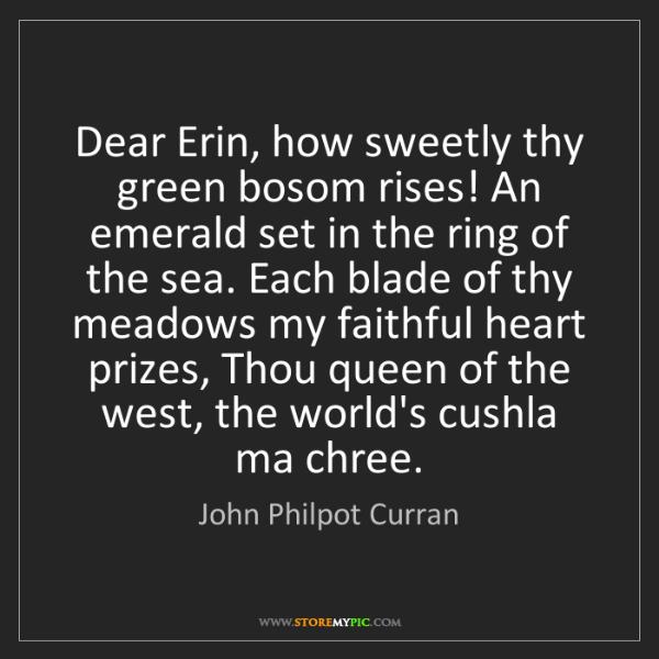 John Philpot Curran: Dear Erin, how sweetly thy green bosom rises! An emerald...