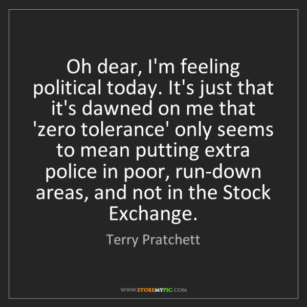 Terry Pratchett: Oh dear, I'm feeling political today. It's just that...