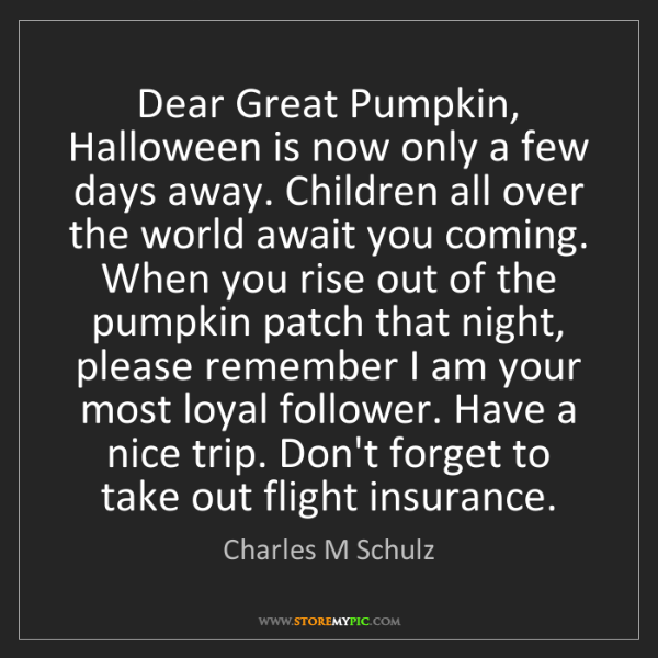 Charles M Schulz: Dear Great Pumpkin, Halloween is now only a few days...