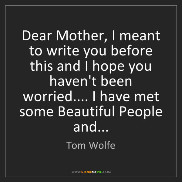 Tom Wolfe: Dear Mother, I meant to write you before this and I hope...