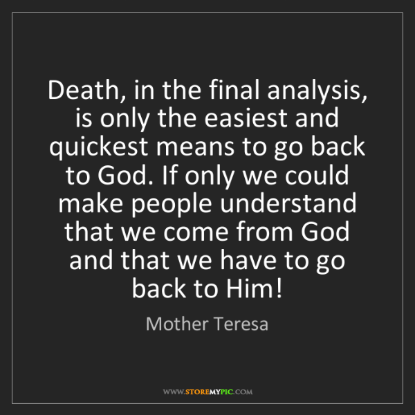 Mother Teresa: Death, in the final analysis, is only the easiest and...