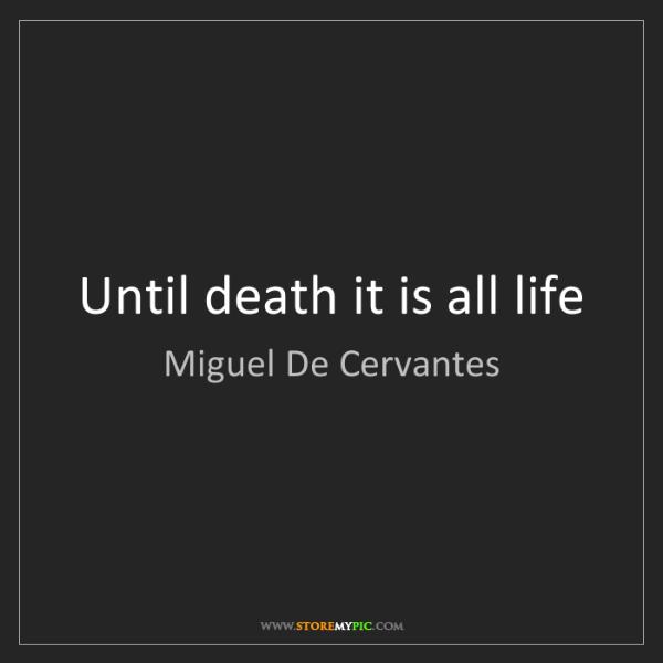 Miguel De Cervantes: Until death it is all life