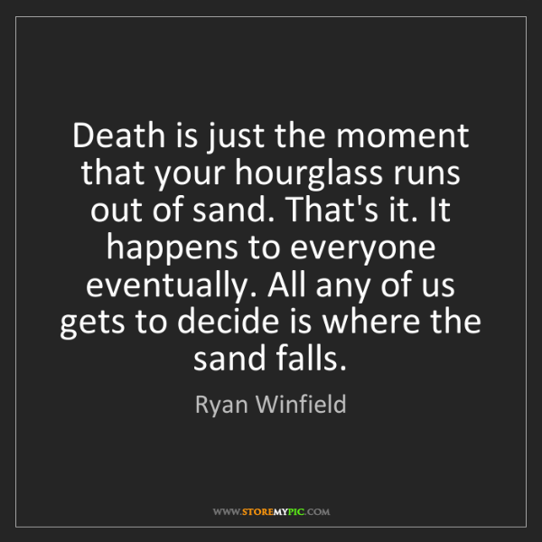 Ryan Winfield: Death is just the moment that your hourglass runs out...