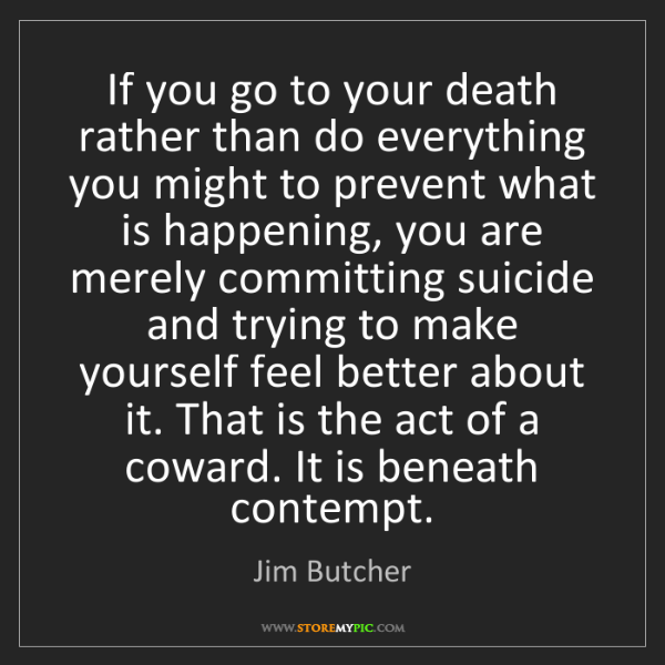 Jim Butcher: If you go to your death rather than do everything you...