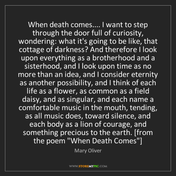 Mary Oliver: When death comes.... I want to step through the door...