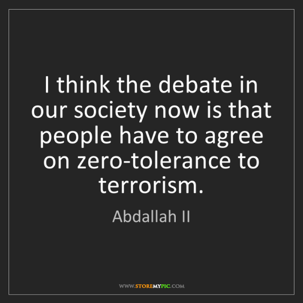 Abdallah II: I think the debate in our society now is that people...