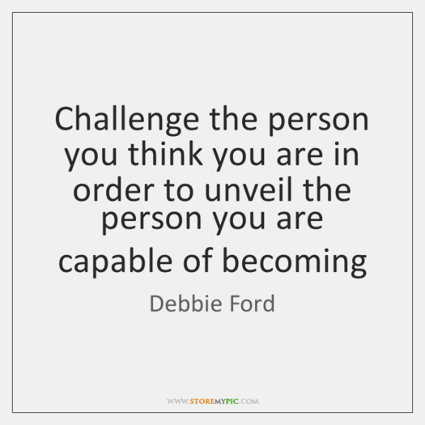 Challenge the person you think you are in order to unveil the ...