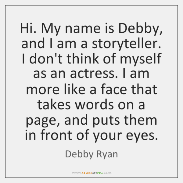 Hi. My name is Debby, and I am a storyteller. I don't ...