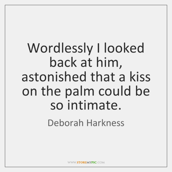 Wordlessly I looked back at him, astonished that a kiss on the ...