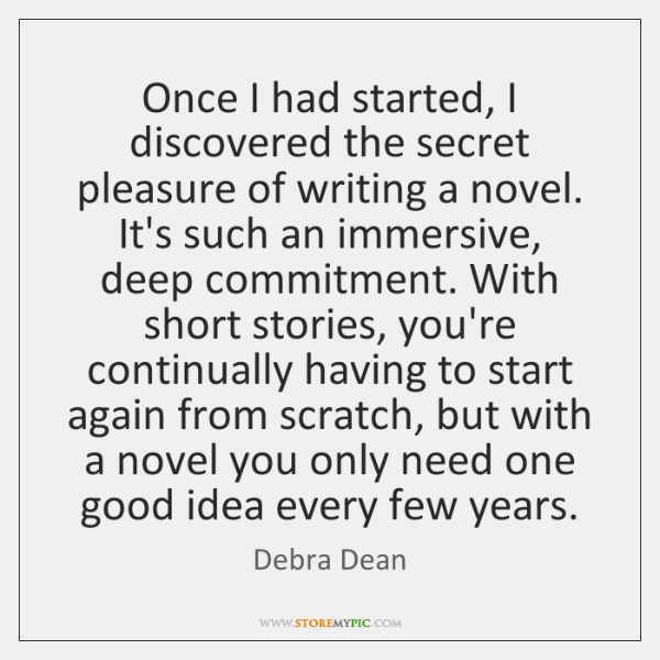 Once I had started, I discovered the secret pleasure of writing a ...
