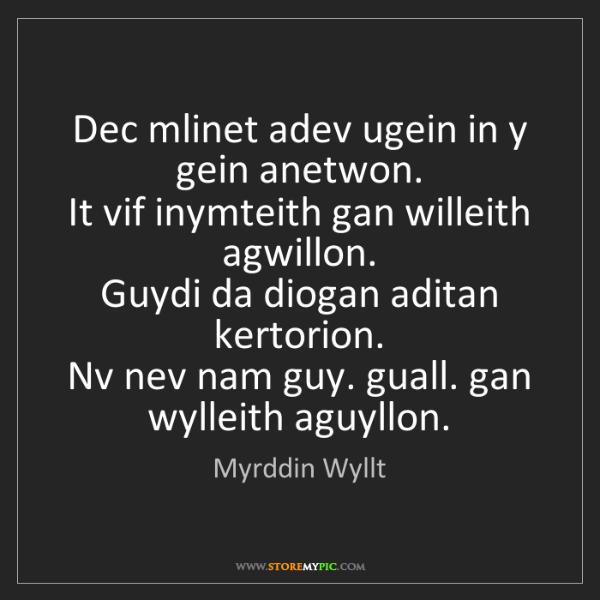 Myrddin Wyllt: Dec mlinet adev ugein in y gein anetwon.   It vif inymteith...