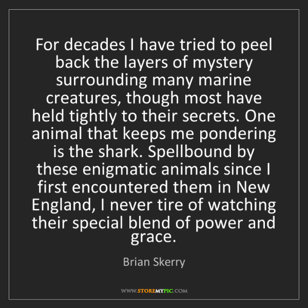 Brian Skerry: For decades I have tried to peel back the layers of mystery...