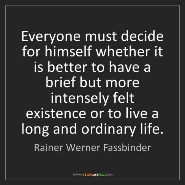 Rainer Werner Fassbinder: Everyone must decide for himself whether it is better...