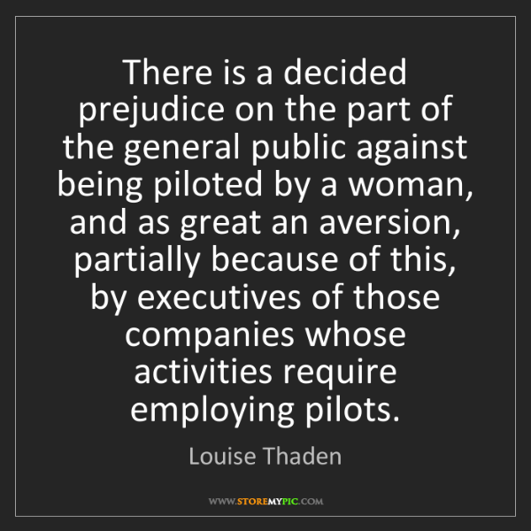 Louise Thaden: There is a decided prejudice on the part of the general...