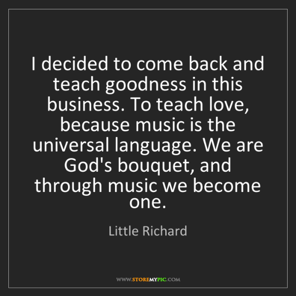 Little Richard: I decided to come back and teach goodness in this business....
