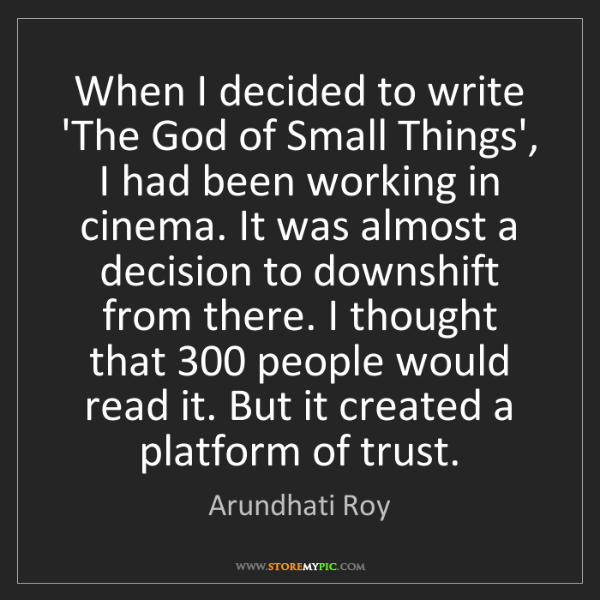 Arundhati Roy: When I decided to write 'The God of Small Things', I...