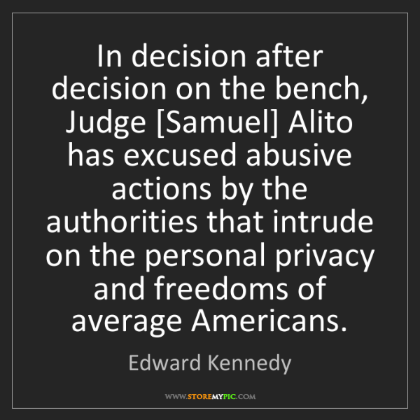 Edward Kennedy: In decision after decision on the bench, Judge [Samuel]...