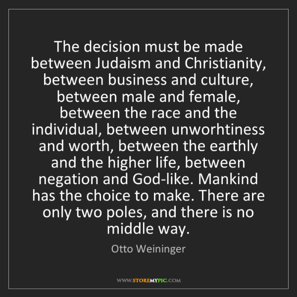 Otto Weininger: The decision must be made between Judaism and Christianity,...