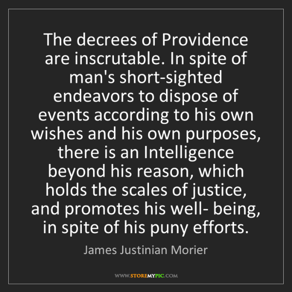 James Justinian Morier: The decrees of Providence are inscrutable. In spite of...