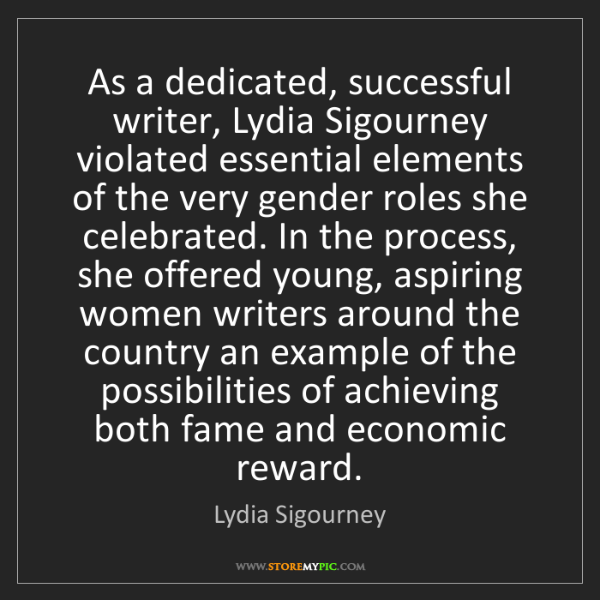 Lydia Sigourney: As a dedicated, successful writer, Lydia Sigourney violated...