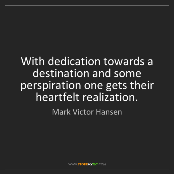 Mark Victor Hansen: With dedication towards a destination and some perspiration...