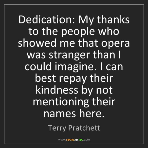 Terry Pratchett: Dedication: My thanks to the people who showed me that...