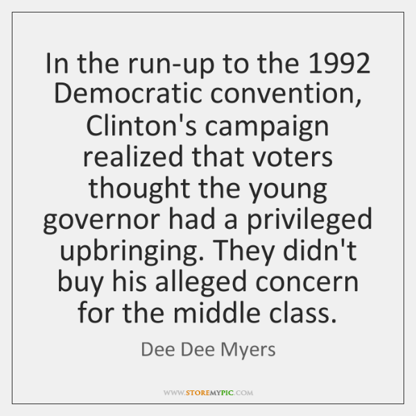 In the run-up to the 1992 Democratic convention, Clinton's campaign realized that voters ...
