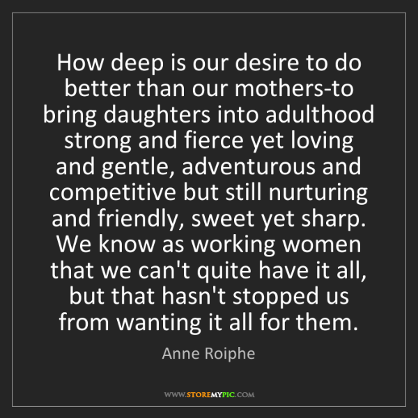 Anne Roiphe: How deep is our desire to do better than our mothers-to...