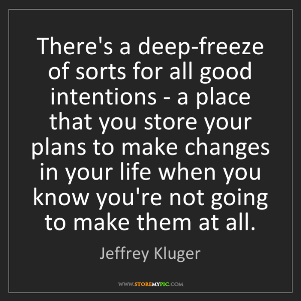 Jeffrey Kluger: There's a deep-freeze of sorts for all good intentions...