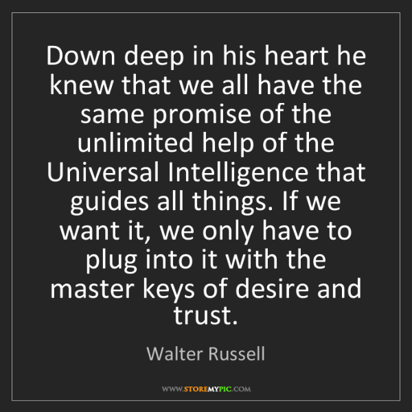 Walter Russell: Down deep in his heart he knew that we all have the same...