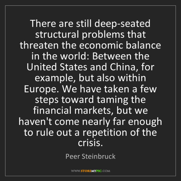 Peer Steinbruck: There are still deep-seated structural problems that...