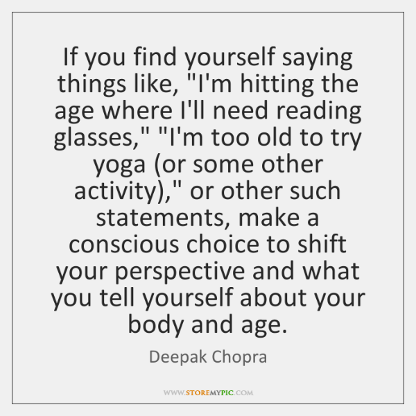 """If you find yourself saying things like, """"I'm hitting the age where ..."""