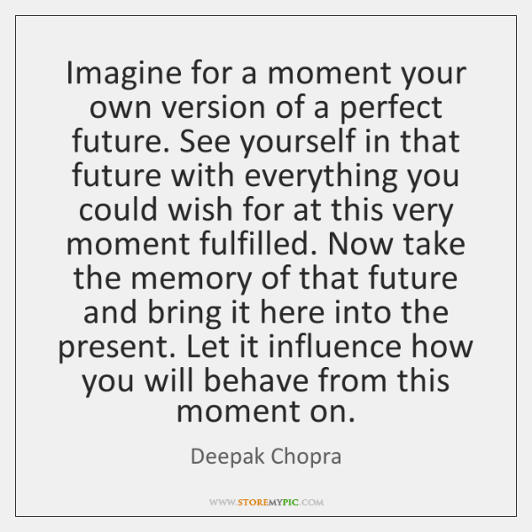 Imagine for a moment your own version of a perfect future. See ...