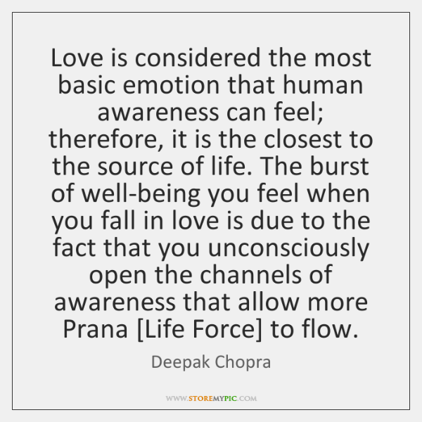 Love is considered the most basic emotion that human awareness can feel; ...