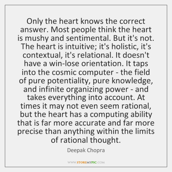 Only the heart knows the correct answer. Most people think the heart ...