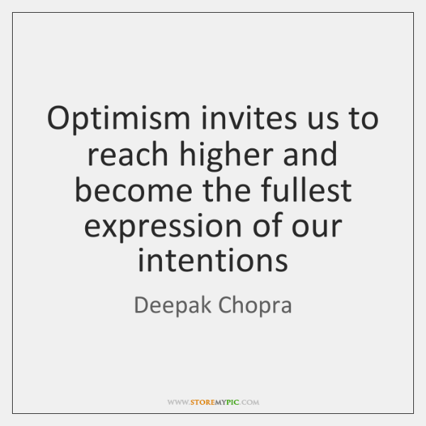Optimism invites us to reach higher and become the fullest expression of ...
