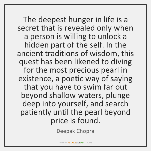 The deepest hunger in life is a secret that is revealed only ...