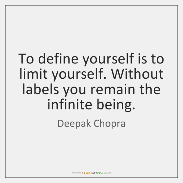 To define yourself is to limit yourself. Without labels you remain the ...